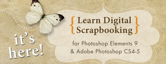 Learn Digital Scrapbooking—For PSE9 and CS4-5