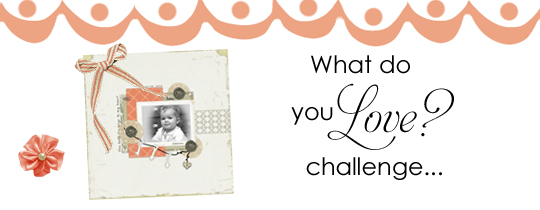 Digital Scrapper What do you LOVE? Challenge