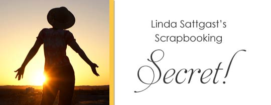 Linda Sattgast's Scrapbooking Secret