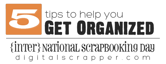 5 Tips to Help You Get Organized for {inter}National Scrapbooking Day 2013