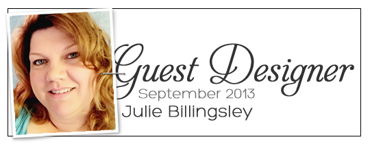 Get to Know Julie Billingsley, Our September Guest Designer