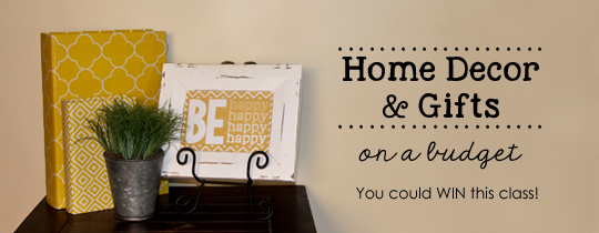 Home Decor & Gifts on a Budget – Class Giveaway