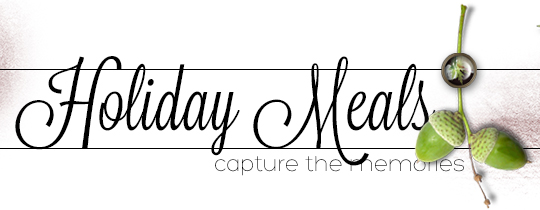 Ideas for Capturing Meaningful Holiday Meal Memories