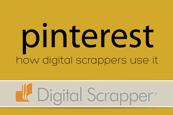 How to Use Pinterest as a Digital Scrapper  |  Digital Scrapper.com