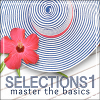 Selections Part 1: Master the Basics