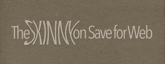 The Skinny on Save for Web